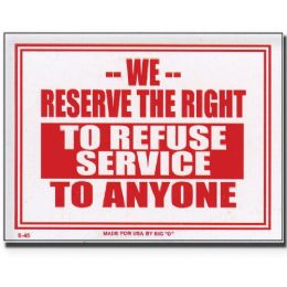 "144 Units of 9"" X 12"" We Reserve The Right To Refuse Service To Anyone Sign - Signs & Flags"